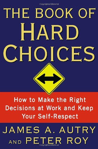 (書影:The Book of Hard Choices: How to Make the Right Decisions at Work and Keep Your Self-Respect)